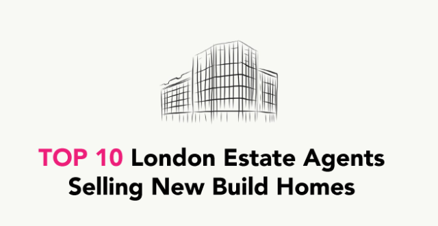 top 10 london estate agents selling new builds